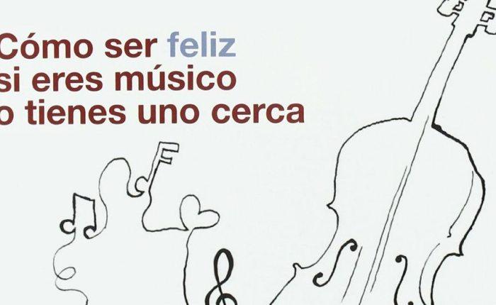 Cómo ser feliz si eres músico o tienes uno cerca (reseñabibliográfica)
