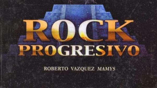 "Reseña del libro ""Rock Progresivo"" de Roberto Vázquez ""Mamys"""